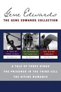 Gene Edwards Collection: The a Tale of Three Kings / the Prisoner in the Third Cell / the Divine Romance eBook