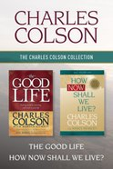 Charles Colson Collection: The the Good Life / How Now Shall We Live? eBook