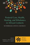 Pastoral Care, Health, Healing, and Wholeness in African Contexts eBook