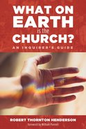 What on Earth is the Church?: An Inquirer's Guide eBook