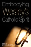 Embodying Wesley's Catholic Spirit eBook