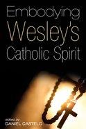 Embodying Wesley's Catholic Spirit eBook