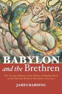 Babylon and the Brethren: The Use and Influence of the Whore of Babylon Motif in the Christian Brethren Movement 1829-1900