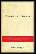 Being in Christ: A Biblical and Systematic Investigation in a Reformed Perspective eBook
