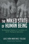 The Naked State of Human Being: The Meaning of Gymnos in 2 Corinthians 5:3 and Its Theological Implications eBook