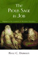 The Pious Sage in Job: Eliphaz in the Context of Wisdom Theodicy eBook