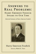 Answers to Real Problems: Harry Emerson Fosdick Speaks to Our Time eBook