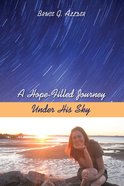 A Hope-Filled Journey Under His Sky eBook