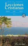 Lecciones Cristianas Libro Del Maestro Trimestre De Primavera 2017 (Lecciones Biblicas Internacionales Series) eBook