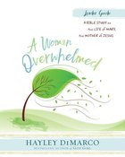 A Woman Overwhelmed - Women's Bible Study Leader Guide eBook