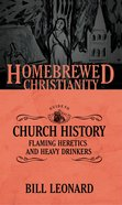 Guide to Church History, the - Flaming Heretics and Heavy Drinkers (Homebrewed Christianity Series) eBook