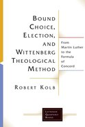 Bound Choice, Election, and Wittenberg Theological Method (Lutheran Quarterly Books Series) eBook