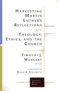 Harvesting Martin Luther's Reflections on Theology, Ethics, and the Church (Lutheran Quarterly Books Series) eBook
