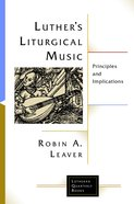 Luther's Liturgical Music (Lutheran Quarterly Books Series) eBook