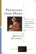 Preaching From Home: The Stories of Seven Lutheran Women Hymn Writers (Lutheran Quarterly Books Series) eBook