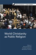 World Christianity as Public Religion (World Christianity And Public Religion Series) eBook