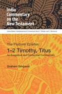 The Pastoral Epistles, 1-2 Timothy, Titus (India Commentary On The New Testament Series) eBook