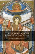 The Rhetoric of Jesus in the Gospel of Mark eBook