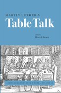 Martin Luther?S Table Talk (#54 in Luther's Works Series) eBook