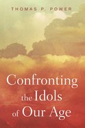 Confronting the Idols of Our Age eBook