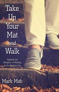 Take Up Your Mat and Walk: Applying the Metaphor of Walking to the Spiritual Life eBook