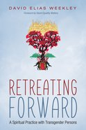 Retreating Forward: A Spiritual Practice With Transgender Persons eBook