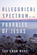 Allegorical Spectrum of the Parables of Jesus eBook