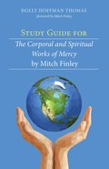 Study Guide For the Corporal and Spiritual Works of Mercy By Mitch Finley eBook
