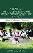 A Teacher, His Students, and the Great Questions of Life, Second Edition eBook