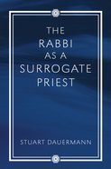 The Rabbi as a Surrogate Priest Paperback