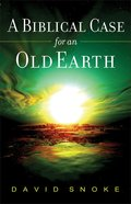 A Biblical Case For An Old Earth eBook