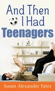 And Then I Had Teenagers eBook