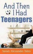And Then I Had Teenagers eBook