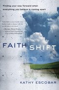 Faith Shift: Finding Your Way Forward When Everything You Believe is Coming Apart eBook