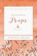 Becoming a Woman of Prayer (Becoming A Woman Bible Studies Series) eBook