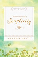Becoming a Woman of Simplicity (Becoming A Woman Bible Studies Series) eBook