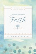 Becoming a Woman of Faith (Becoming A Woman Bible Studies Series) eBook