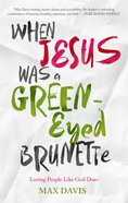 When Jesus Was a Green-Eyed Brunette eBook
