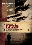 Called to Lead: 52 Weekly Devotions For Workplace Leaders eBook
