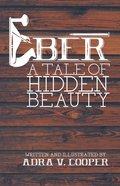 Eber: A Tale of Hidden Beauty Paperback