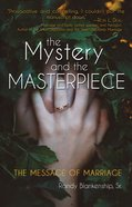 Mystery and the Masterpiece: The the Message of Marriage eBook