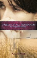 Unbelieving Husbands: The Neglected Harvest eBook