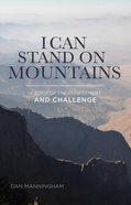 I Can Stand on Mountains: A Book of Encouragement and Challenge eBook