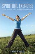 Spiritual Exercise: Tone, Stretch and Strengthen Your Faith eBook