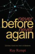 Never Before . . . Never Again: Getting Your Feet Wet in Missions eBook