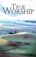 True Worship: Traditional, Contemporary, Biblical eBook