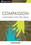 Compassion: Learning to Love Like Jesus (The Discovery Series)