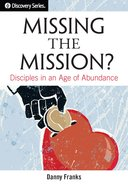 Missing the Mission?: Disciples in An Age of Abundance (The Discovery Series) eBook