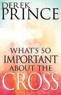 What's So Important About the Cross? eBook