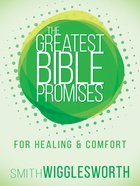 The Greatest Bible Promises For Healing and Comfort (The Greatest Bible Promises Series)
